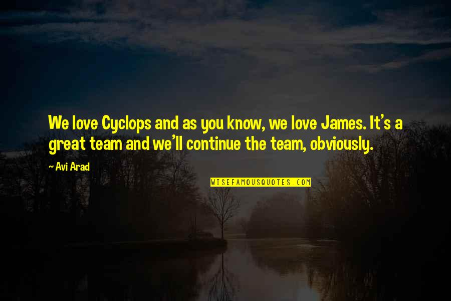 Love Your Team Quotes By Avi Arad: We love Cyclops and as you know, we