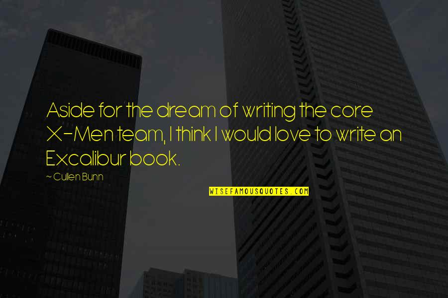 Love Your Team Quotes By Cullen Bunn: Aside for the dream of writing the core