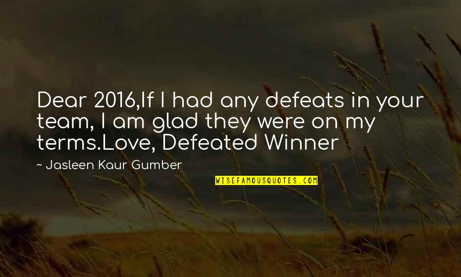 Love Your Team Quotes By Jasleen Kaur Gumber: Dear 2016,If I had any defeats in your