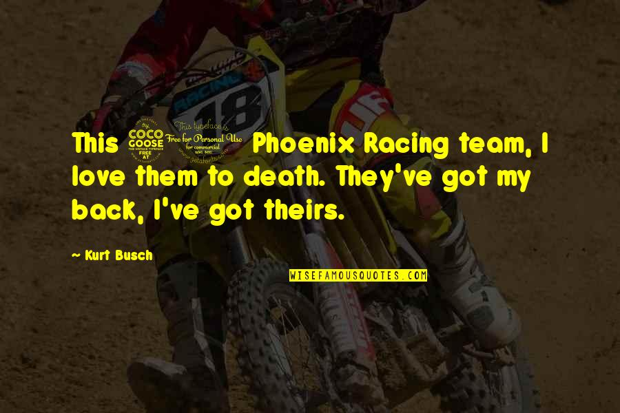 Love Your Team Quotes By Kurt Busch: This 51 Phoenix Racing team, I love them