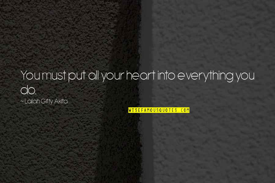 Love Your Team Quotes By Lailah Gifty Akita: You must put all your heart into everything