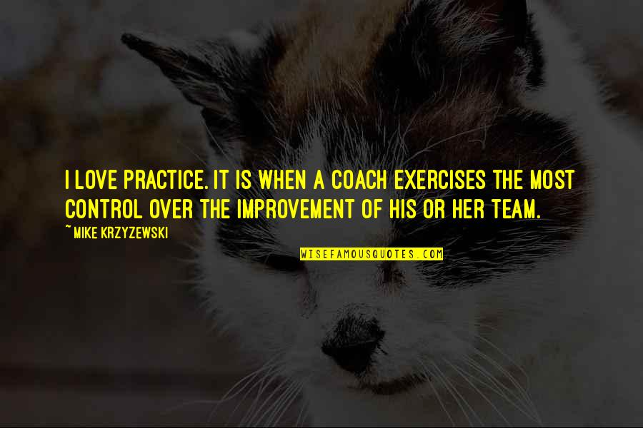 Love Your Team Quotes By Mike Krzyzewski: I love practice. It is when a coach