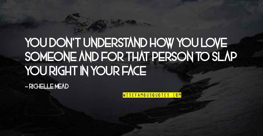 Love Your Team Quotes By Richelle Mead: YOU DON'T UNDERSTAND HOW YOU LOVE SOMEONE AND