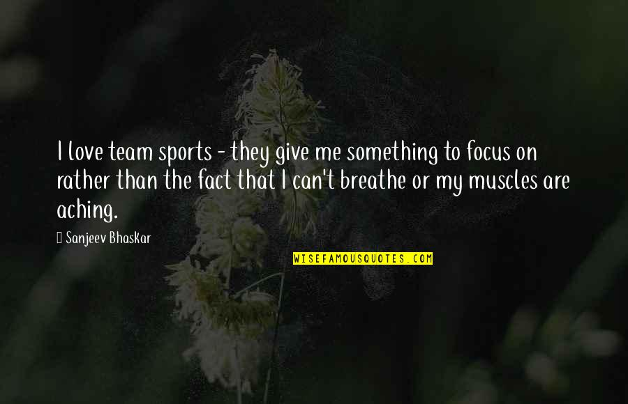 Love Your Team Quotes By Sanjeev Bhaskar: I love team sports - they give me