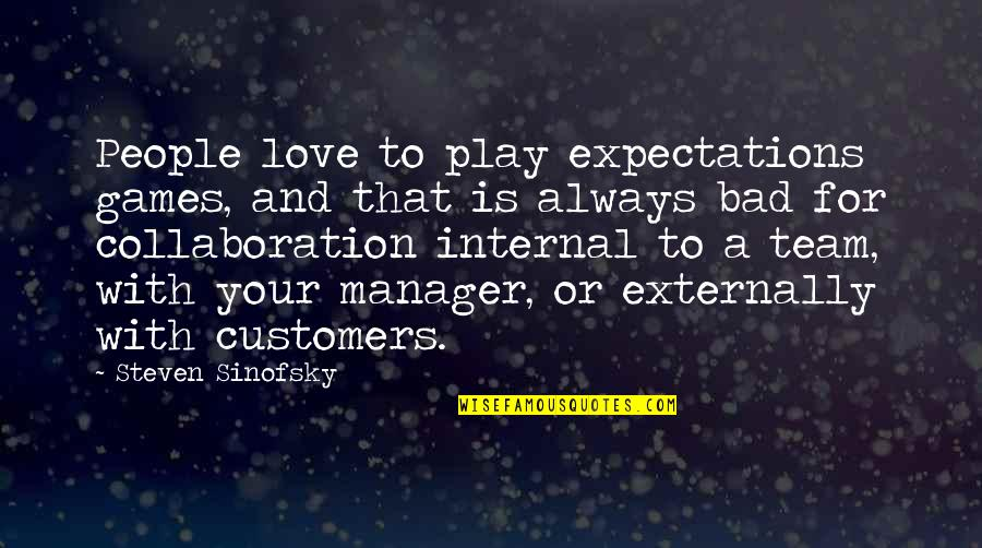 Love Your Team Quotes By Steven Sinofsky: People love to play expectations games, and that