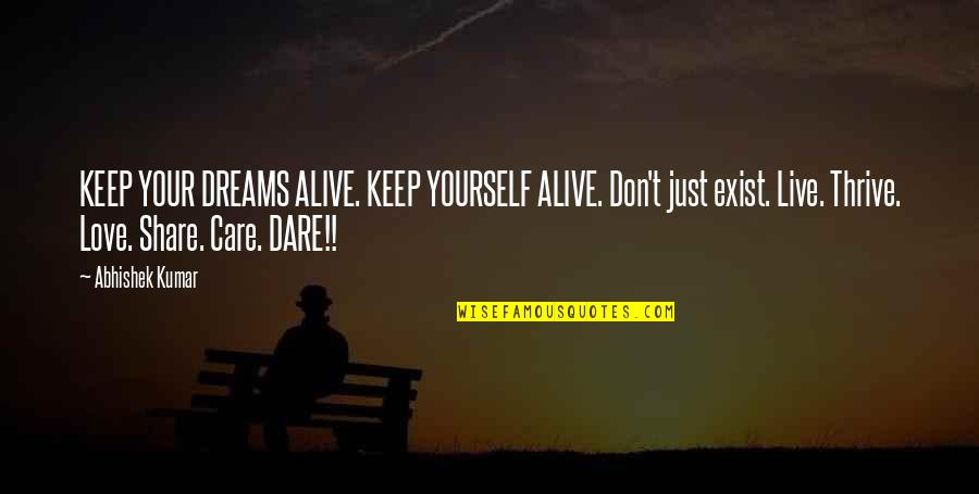 Love Your Yourself Quotes By Abhishek Kumar: KEEP YOUR DREAMS ALIVE. KEEP YOURSELF ALIVE. Don't