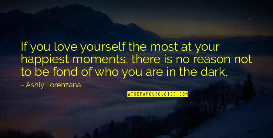 Love Your Yourself Quotes By Ashly Lorenzana: If you love yourself the most at your