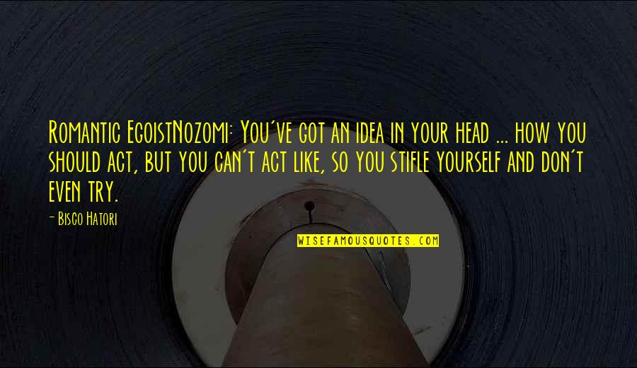 Love Your Yourself Quotes By Bisco Hatori: Romantic EgoistNozomi: You've got an idea in your