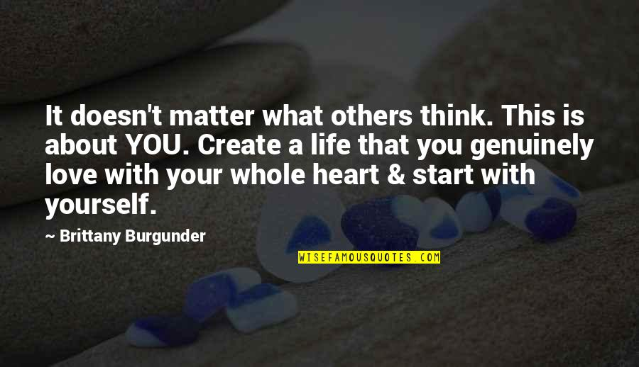 Love Your Yourself Quotes By Brittany Burgunder: It doesn't matter what others think. This is