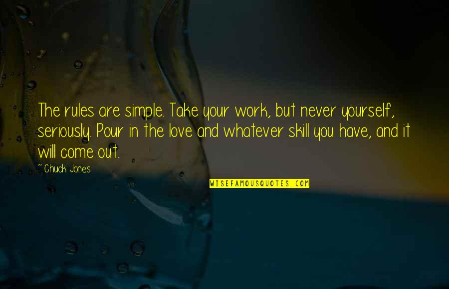 Love Your Yourself Quotes By Chuck Jones: The rules are simple. Take your work, but