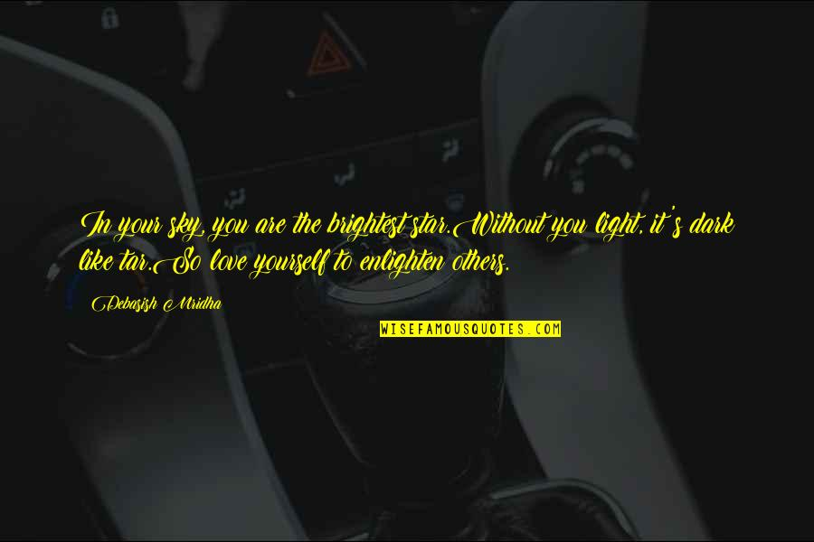 Love Your Yourself Quotes By Debasish Mridha: In your sky, you are the brightest star.Without