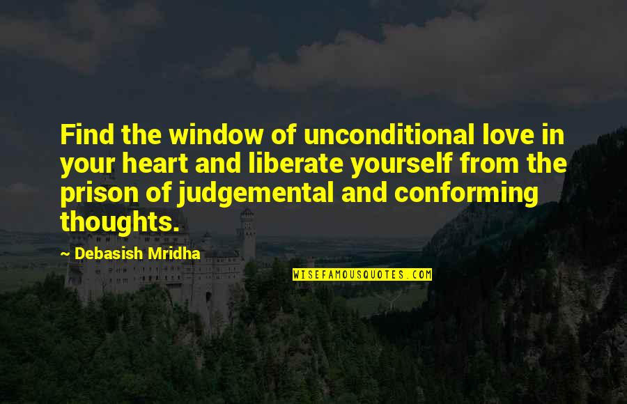 Love Your Yourself Quotes By Debasish Mridha: Find the window of unconditional love in your