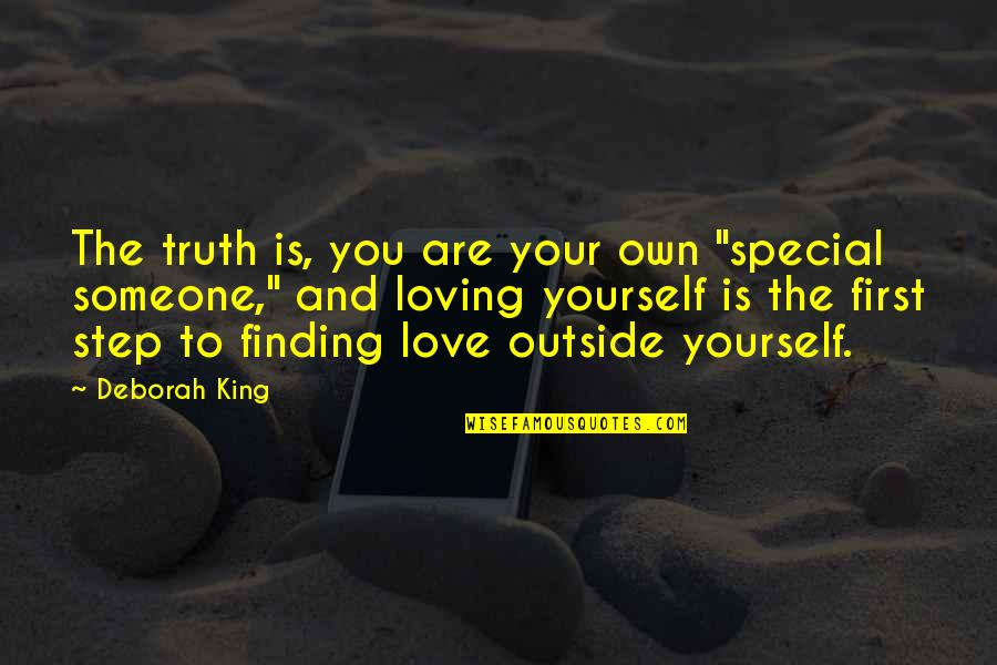 """Love Your Yourself Quotes By Deborah King: The truth is, you are your own """"special"""