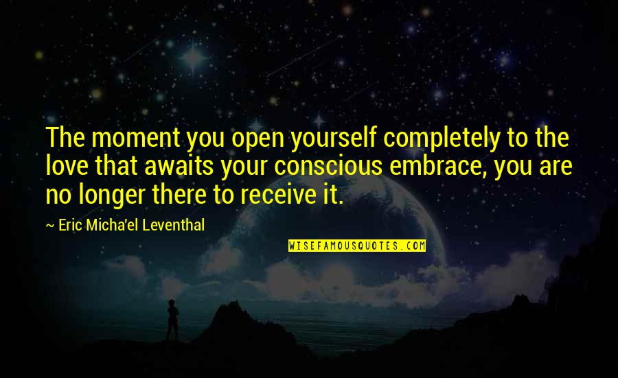 Love Your Yourself Quotes By Eric Micha'el Leventhal: The moment you open yourself completely to the
