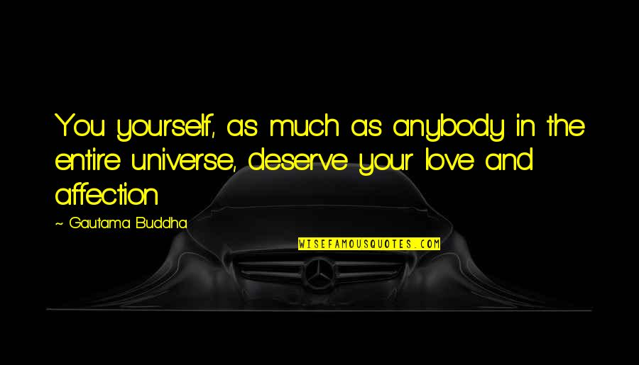 Love Your Yourself Quotes By Gautama Buddha: You yourself, as much as anybody in the