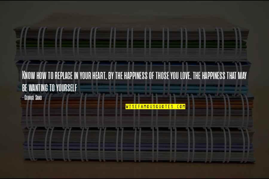Love Your Yourself Quotes By George Sand: Know how to replace in your heart, by