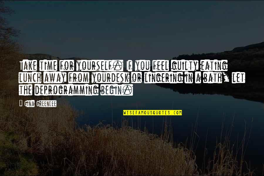 Love Your Yourself Quotes By Gina Greenlee: Take time for yourself. If you feel guilty