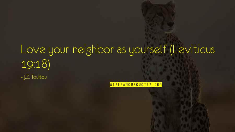 Love Your Yourself Quotes By J.Z. Touitou: Love your neighbor as yourself (Leviticus 19:18)