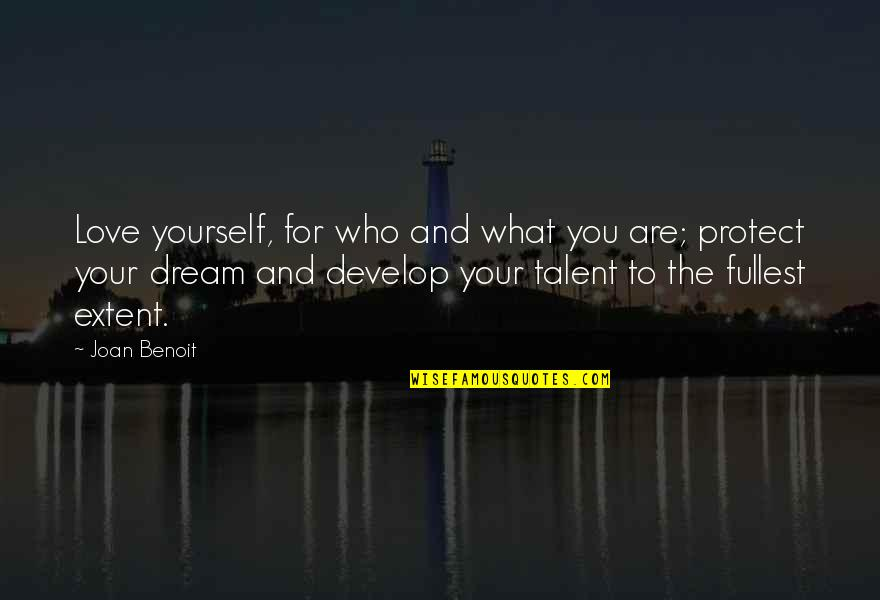 Love Your Yourself Quotes By Joan Benoit: Love yourself, for who and what you are;