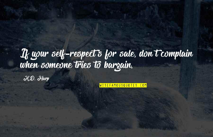 Love Your Yourself Quotes By K.D. Harp: If your self-respect's for sale, don't complain when