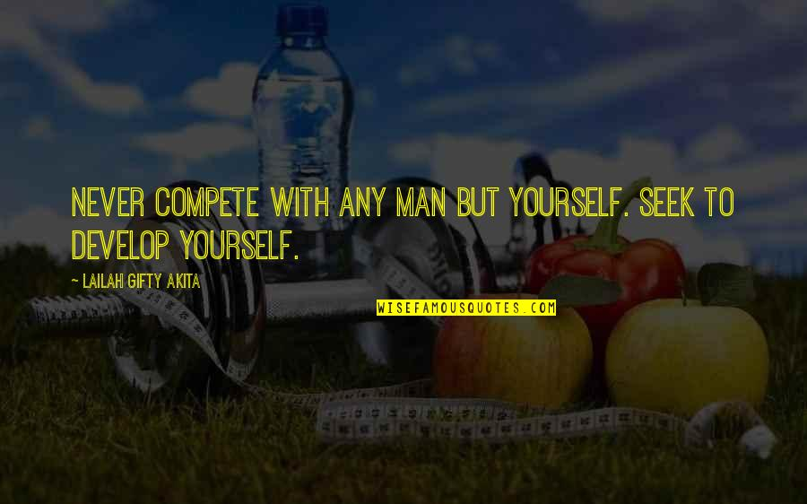 Love Your Yourself Quotes By Lailah Gifty Akita: Never compete with any man but yourself. Seek