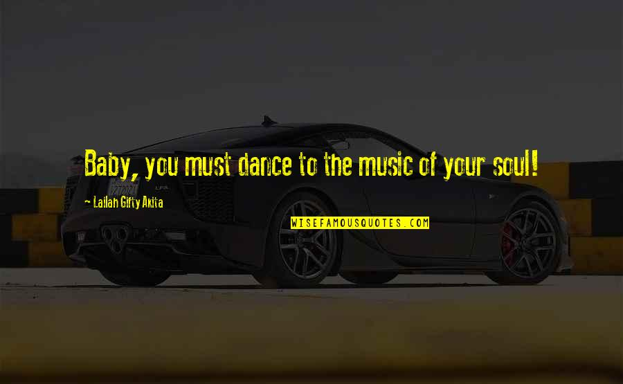Love Your Yourself Quotes By Lailah Gifty Akita: Baby, you must dance to the music of