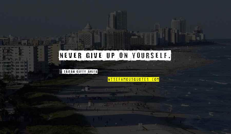 Love Your Yourself Quotes By Lailah Gifty Akita: Never give up on yourself.