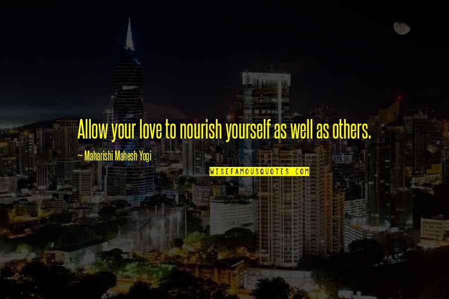 Love Your Yourself Quotes By Maharishi Mahesh Yogi: Allow your love to nourish yourself as well