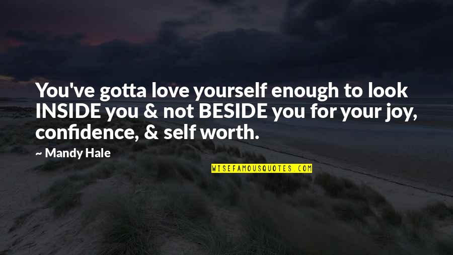 Love Your Yourself Quotes By Mandy Hale: You've gotta love yourself enough to look INSIDE