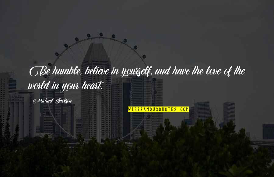 Love Your Yourself Quotes By Michael Jackson: Be humble, believe in yourself, and have the