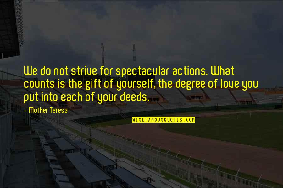 Love Your Yourself Quotes By Mother Teresa: We do not strive for spectacular actions. What