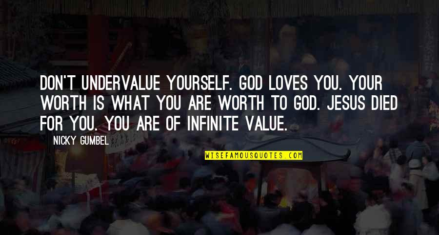 Love Your Yourself Quotes By Nicky Gumbel: Don't undervalue yourself. God loves you. Your worth
