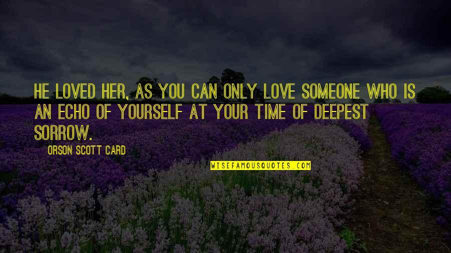 Love Your Yourself Quotes By Orson Scott Card: He loved her, as you can only love