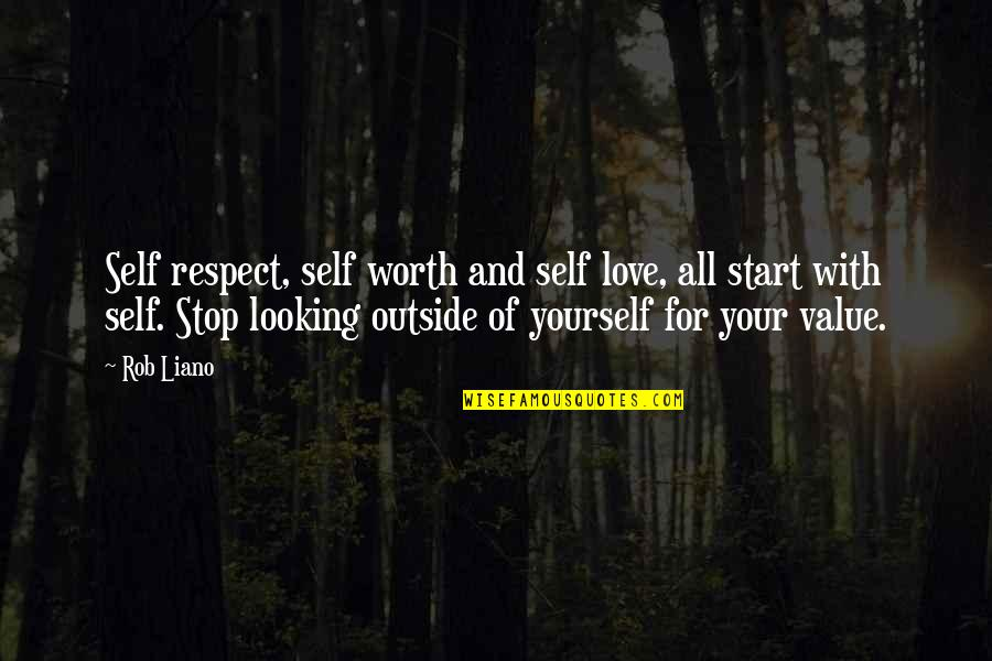 Love Your Yourself Quotes By Rob Liano: Self respect, self worth and self love, all