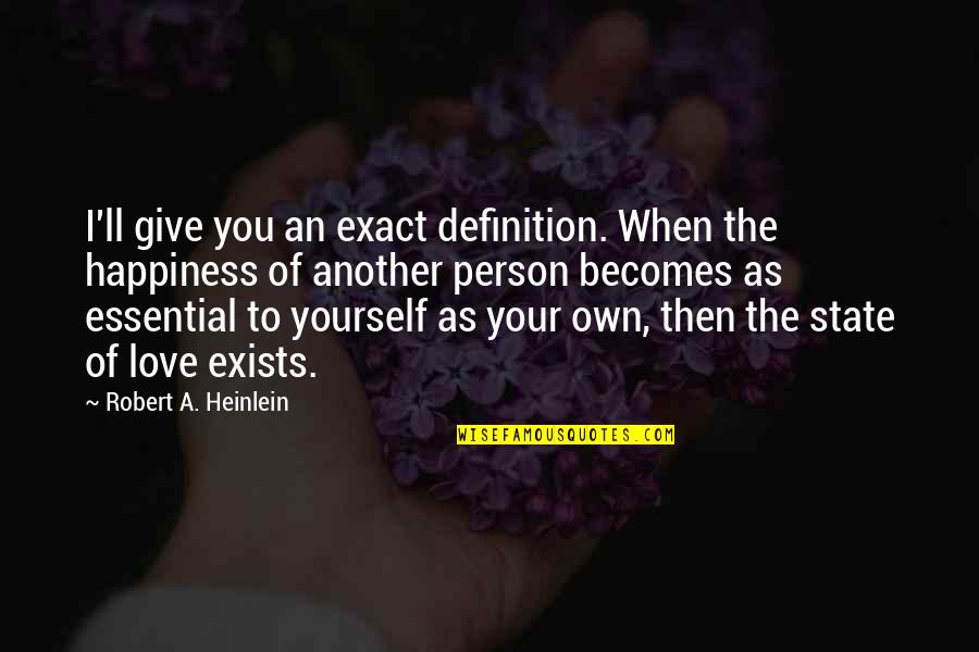 Love Your Yourself Quotes By Robert A. Heinlein: I'll give you an exact definition. When the