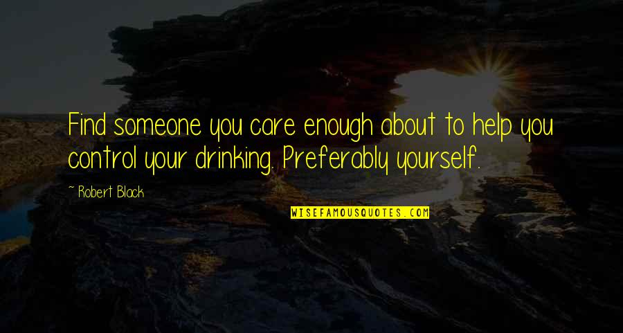 Love Your Yourself Quotes By Robert Black: Find someone you care enough about to help