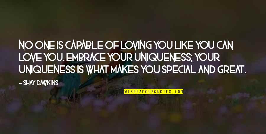 Love Your Yourself Quotes By Shay Dawkins: No one is capable of loving you like