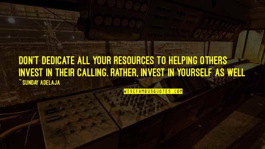 Love Your Yourself Quotes By Sunday Adelaja: Don't dedicate all your resources to helping others