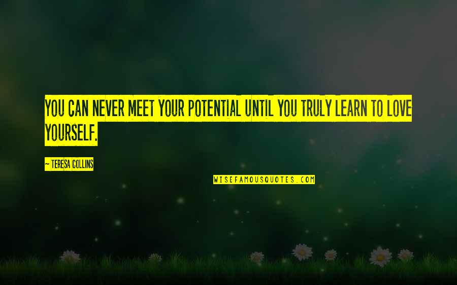Love Your Yourself Quotes By Teresa Collins: You can never meet your potential until you