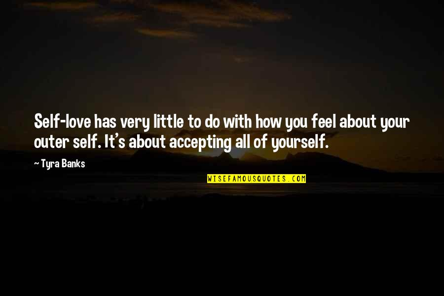 Love Your Yourself Quotes By Tyra Banks: Self-love has very little to do with how
