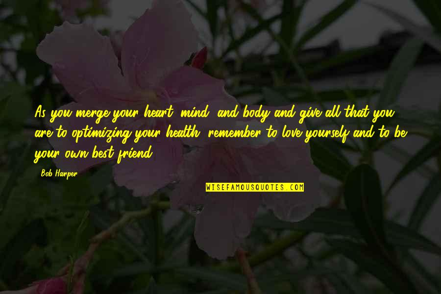 Love Yourself And Your Body Quotes By Bob Harper: As you merge your heart, mind, and body