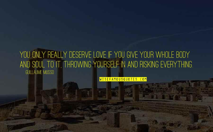 Love Yourself And Your Body Quotes By Guillaume Musso: You only really deserve love if you give