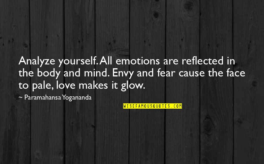 Love Yourself And Your Body Quotes By Paramahansa Yogananda: Analyze yourself. All emotions are reflected in the