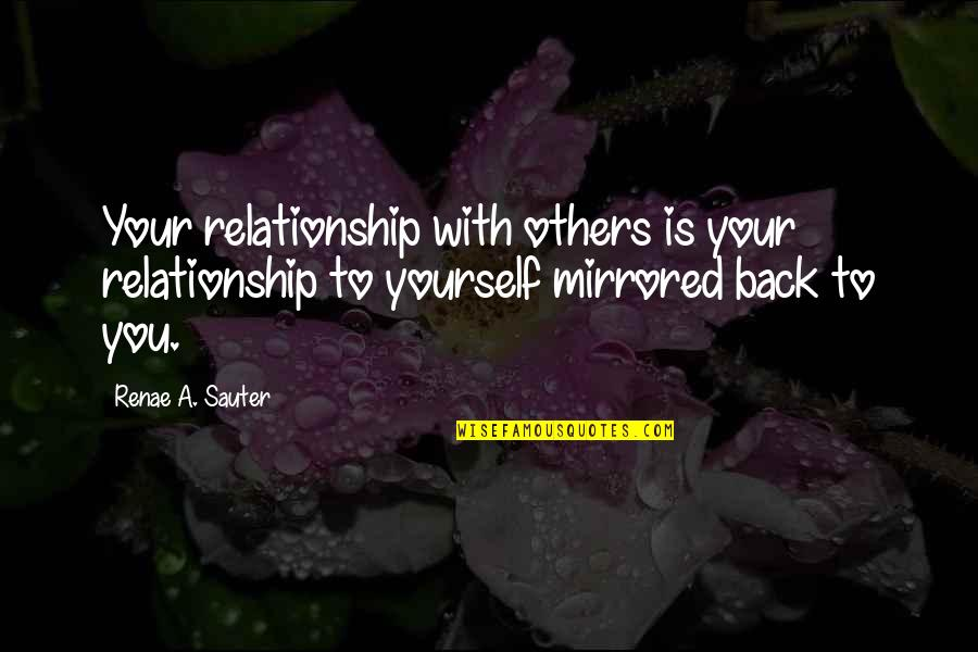 Love Yourself And Your Body Quotes By Renae A. Sauter: Your relationship with others is your relationship to