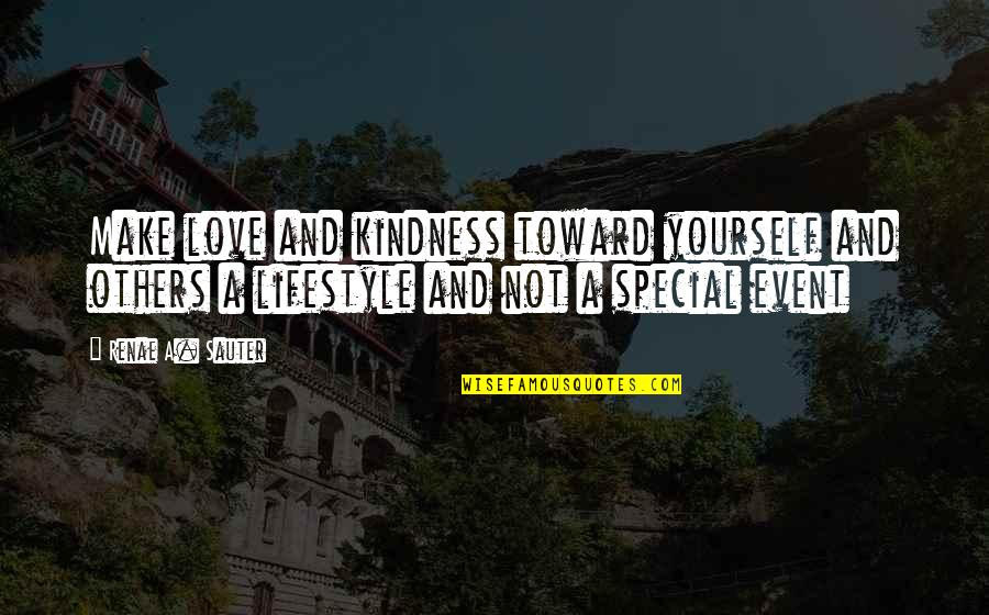 Love Yourself And Your Body Quotes By Renae A. Sauter: Make love and kindness toward yourself and others