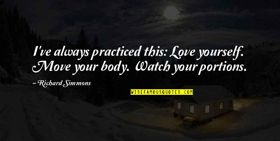 Love Yourself And Your Body Quotes By Richard Simmons: I've always practiced this: Love yourself. Move your