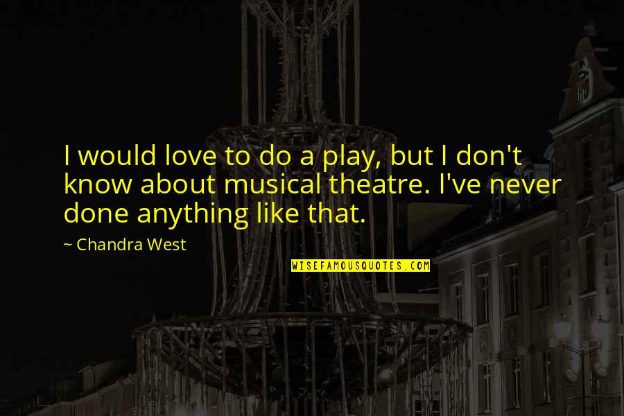 Lovechildren Quotes By Chandra West: I would love to do a play, but