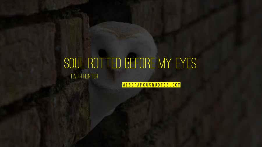 Lovechildren Quotes By Faith Hunter: Soul rotted before my eyes.