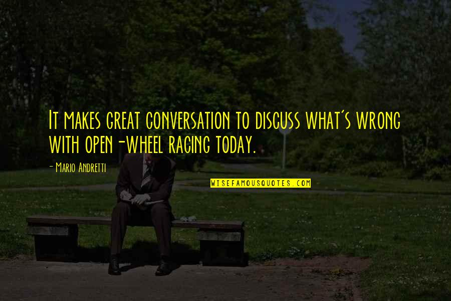 Lovechildren Quotes By Mario Andretti: It makes great conversation to discuss what's wrong