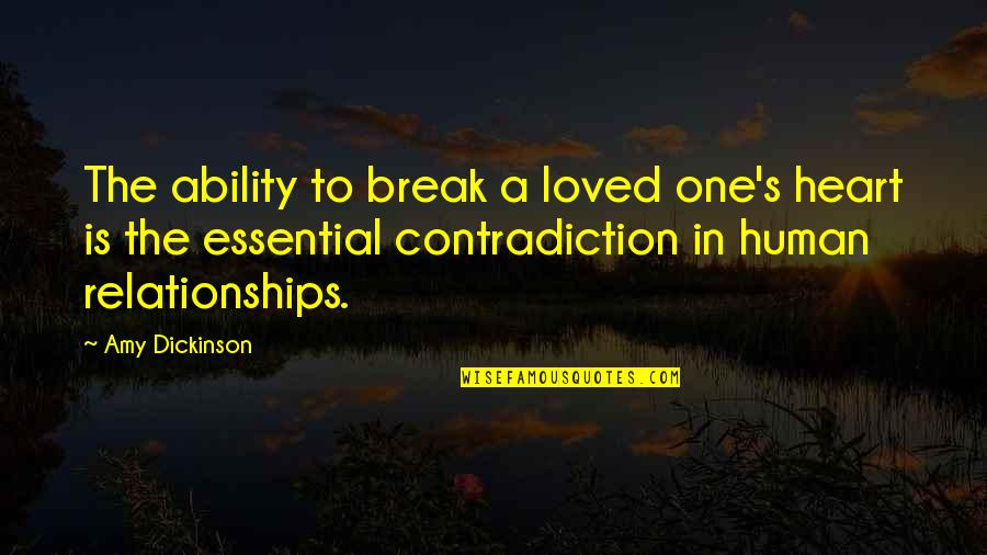 Loved One Quotes By Amy Dickinson: The ability to break a loved one's heart